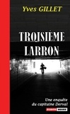 Yves Gillet - Une enquête de l'inspecteur Derval  : Troisième larron.