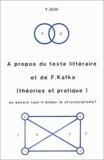 Yves Gilli - A propos du texte littéraire et de F. Kafka (théories et pratique) ou encore faut-il brûler le structuralisme ?.