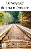 Yves Gilois - Le voyage de ma mémoire.