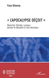 """Yves Gilonne - """"L'apocalypse déçoit"""" - Blanchot, Derrida, Levinas : penser le désastre à l'ère atomique."""