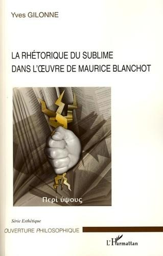 Yves Gilonne - La rhétorique du sublime dans l'oeuvre de Maurice blanchot.