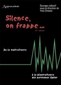 Yves Gineste - Silence, on frappe... - De la maltraitance à la bientraitance des personnes âgées.