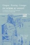 Yves Gingras et Peter Keating - Du scribe au savant - Les porteurs du savoir de l'Antiquité à la révolution industrielle.