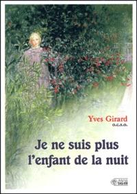 Yves Girard - Je ne suis plus l'enfant de la nuit.