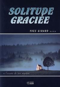 Yves Girard - Solitude graciée - A l'écoute de ton mystère.