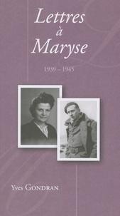 Yves Gondran - Lettres à Maryse - Correspondance de guerre et de captivité 1939-1945.