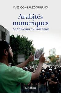 Yves Gonzalez-Quijano - Arabités numériques - Le printemps du Web arabe.