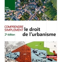 Yves Goujon - Comprendre simplement le droit de l'urbanisme.