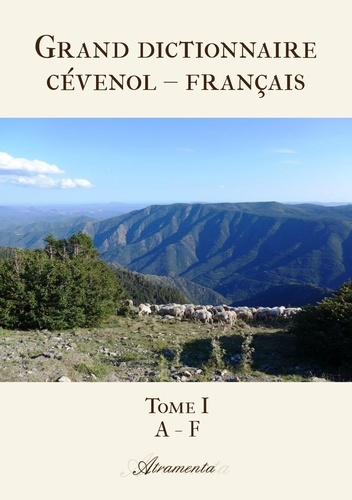 Yves Gourgaud - Grand dictionnaire cévenol – français - Tome I : A - F.