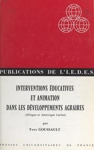 Yves Goussault et  Institut d'Étude du Développem - Interventions éducatives et animation dans les développements agraires - Afrique et Amérique Latine.