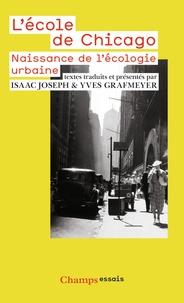 Yves Grafmeyer et Isaac Joseph - L'école de Chicago - Naissance de l'écologie urbaine.