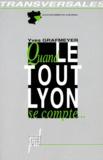Yves Grafmeyer - Quand le tout Lyon se compte - Lignées, alliances, territoires.