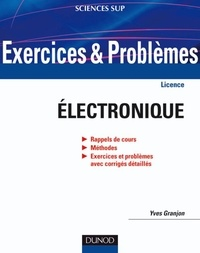Yves Granjon - Exercices et problèmes d'électronique - Rappel de cours, Méthodes, Exercices et problèmes avec corrigés détaillés.