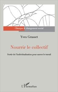 Yves Grasset - Nourrir le collectif - Sortir de l'individualisation pour sauver le travail.