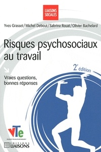 Yves Grasset et Michel Debout - Risques psychosociaux au travail - Vraies questions, bonnes réponses.