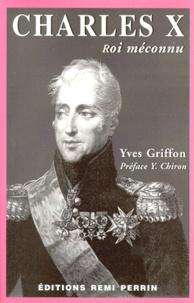 Yves Griffon - CHARLES X. - Roi méconnu.