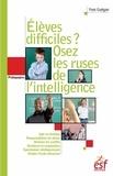 Yves Guégan - Elèves difficiles ? Osez les ruses de l'intelligence - Petit traité de manipulation vertueuse à l'usage des enseignants.