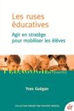 Yves Guégan - Les ruses éducatives - Agir en stratège pour mobiliser les élèves.