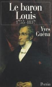Yves Guéna - Le baron Louis, 1755-1837.