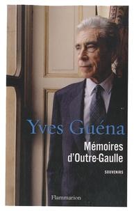 Yves Guéna - Mémoire d'Outre-Gaulle.