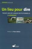 Yves Guérin et Gigi Bigot - Un lieu pour dire - Trente ans de clinique institutionnelle à Guénouvry.