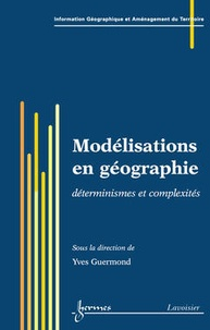 Yves Guermond - Modélisations en géographie: déterminismes et complexités (Traité IGAT, série Aménagement et gestion du territoire).