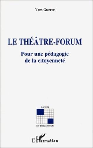 LE THEATRE-FORUM. Pour une pédagogie de la citoyenneté - Yves Guerre