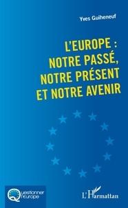 Yves Guiheneuf - L'Europe : notre passé, notre présent et notre avenir.
