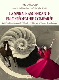 Yves Guillard - Une spirale ascendante en ostéopathie comparée - Le mécanisme respiratoire primaire revisité par la torsion physiologique.