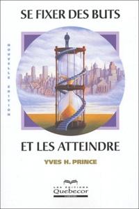 Yves-H Prince - Se fixer des buts et les atteindre.