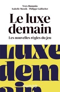 Télécharger le livre complet pdf Le luxe demain  - Les nouvelles règles du jeu in French par Yves Hanania, Isabelle Musnik, Philippe Gaillochet 9782100791088 PDF FB2 RTF