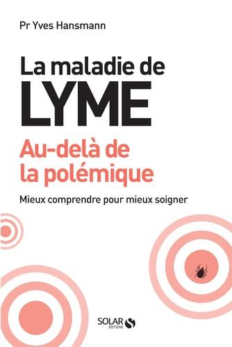Yves Hansmann - La maladie de Lyme - Au-delà de la polémique.