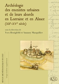 Yves Henigfeld et Amaury Masquilier - Revue archéologique de l'Est Supplément N° 26 : Archéologie des enceintes urbaines et de leurs abords en Lorraine et en Alsace (XIIe-XVe siècle).