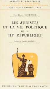 Yves-Henri Gaudemet et Georges Burdeau - Les juristes et la vie politique de la IIIe République.