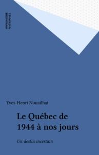 Yves-Henri Nouailhat - Le Québec de 1944 à nos jours - Un destin incertain.