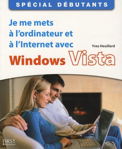 Yves Heuillard - Je me mets à l'ordinateur  et à l'Internet avec Windows Vista - Spécial débutants.