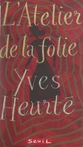 Yves Heurté et Claude Gutman - L'atelier de la folie.