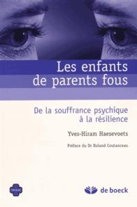 Yves-Hiram Haesevoets - Les enfants de parents fous - De la souffrance psychique à la résilience.