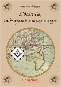 Yves Hivert-Messeca - L'Océanie, la benjamine maçonnique.