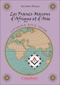 Yves Hivert-Messeca - Les Francs-Maçons d'Afrique et d'Asie.