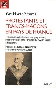 Yves Hivert-Messeca - Protestants et Francs-maçons en pays de France - Trois siècles d'affinités, de compagnonnage, d'indifférence et d'antagonismes. Entre la Bile et le compas, francs-maçons protestants, protestants francs-maçons, protestants et Francs-maçons.