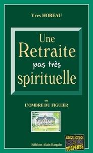 Yves Horeau - Une Retraite pas très spirituelle - L'ombre du figuier.