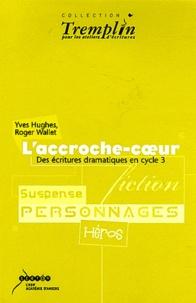Yves Hughes et Roger Wallet - L'accroche-coeur - Des écritures dramatiques en cycle 3.