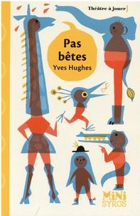 Yves Hughes - Pas bêtes.