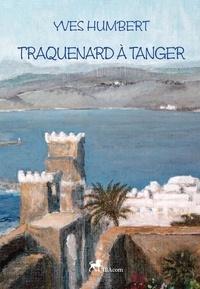 Yves Humbert - Traquenard à Tanger.