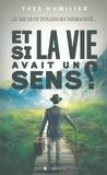 Yves Humilier - Je me suis toujours demandé... Et si la vie avait un sens ?.