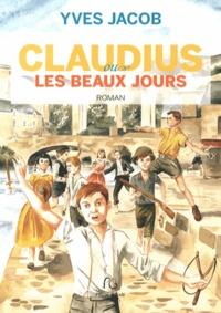 Yves Jacob - Claudius ou les beaux jours.