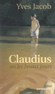 Yves Jacob - Claudius - Ou Les beaux jours.