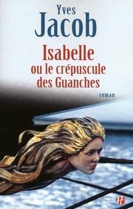 Yves Jacob - Isabelle ou le crépuscule des guanches.