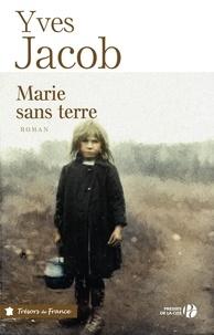 Yves Jacob - TRESORS FRANCE  : Marie sans terre.